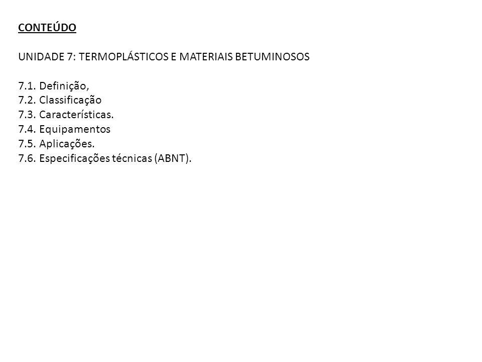 CONTEÚDO UNIDADE 7: TERMOPLÁSTICOS E MATERIAIS BETUMINOSOS. 7.1. Definição, 7.2. Classificação. 7.3. Características.