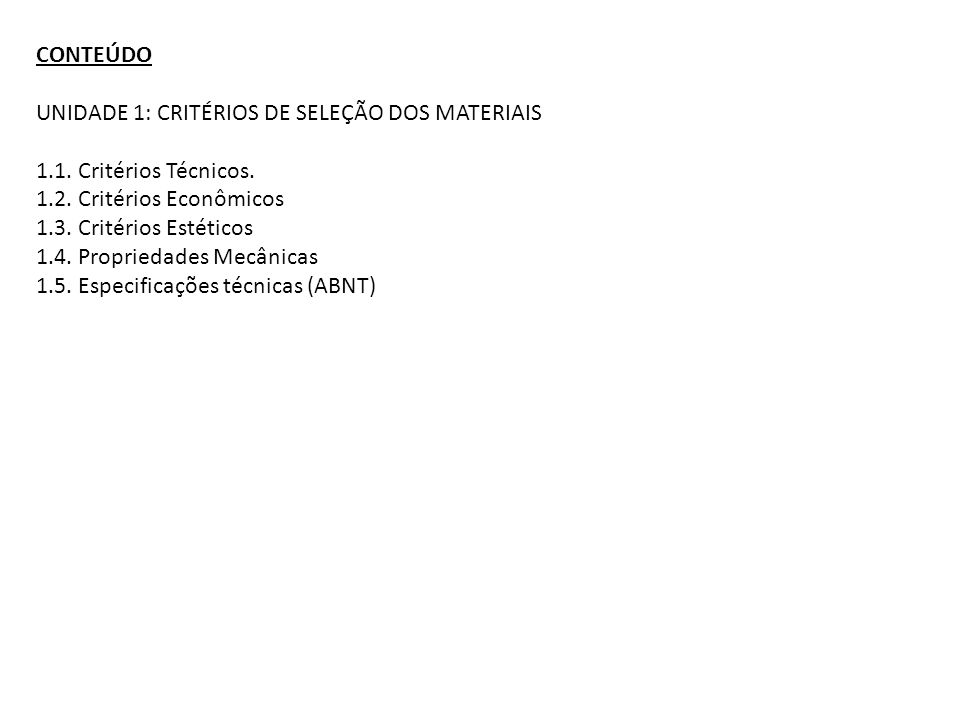 CONTEÚDO UNIDADE 1: CRITÉRIOS DE SELEÇÃO DOS MATERIAIS. 1.1. Critérios Técnicos. 1.2. Critérios Econômicos.