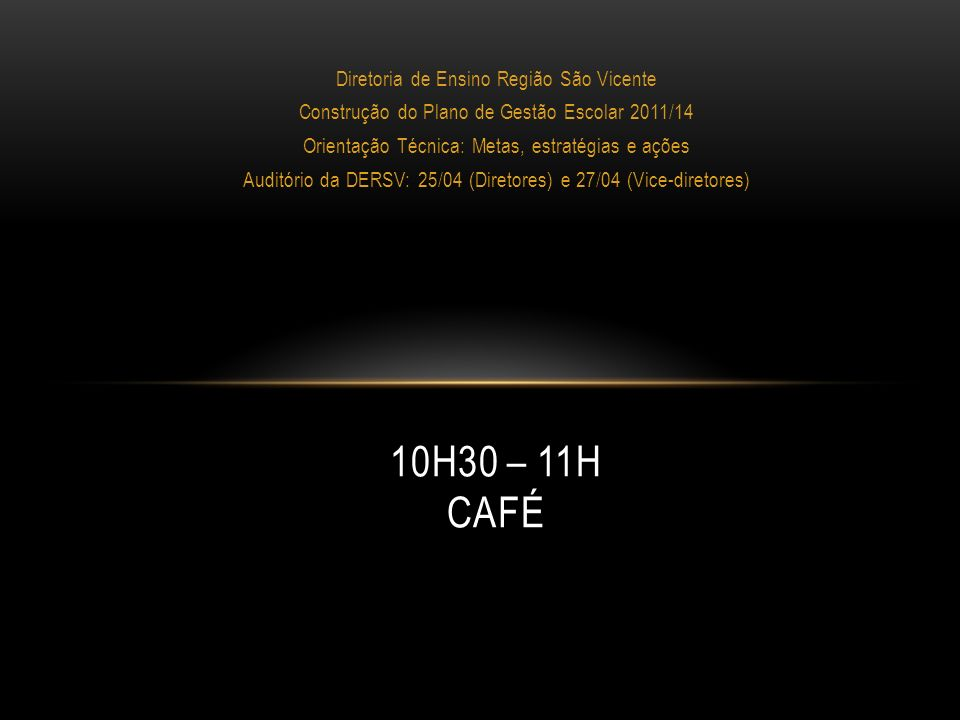 10h30 – 11h Café Diretoria de Ensino Região São Vicente