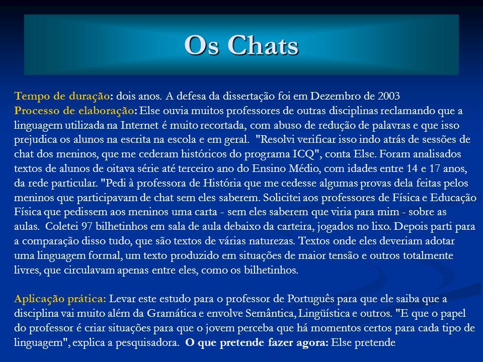 Os Chats Tempo de duração: dois anos. A defesa da dissertação foi em Dezembro de 2003.