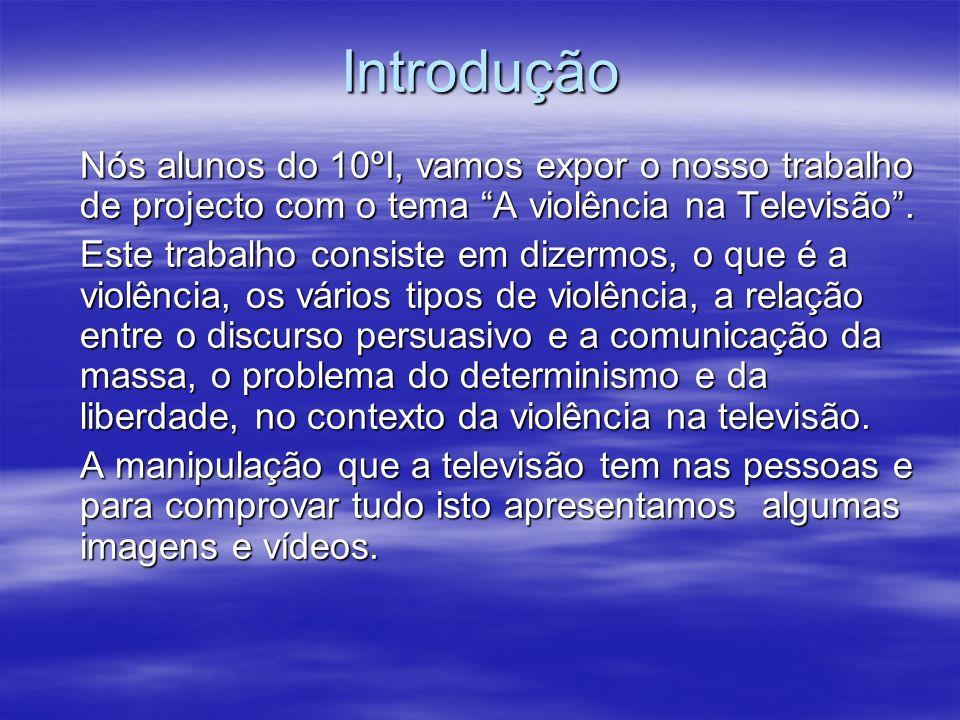 Introdução Nós alunos do 10ºI, vamos expor o nosso trabalho de projecto com o tema A violência na Televisão .