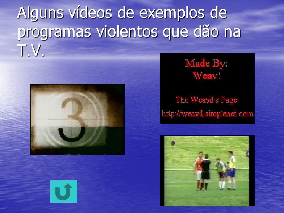 Alguns vídeos de exemplos de programas violentos que dão na T.V.