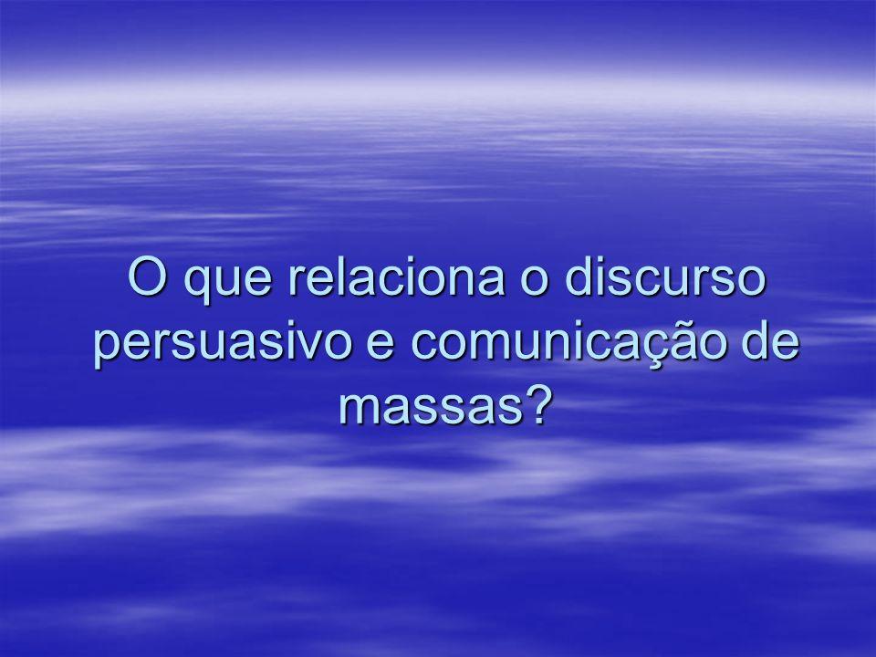 O que relaciona o discurso persuasivo e comunicação de massas