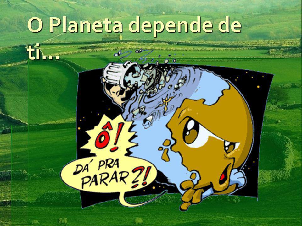 O Planeta depende de ti…