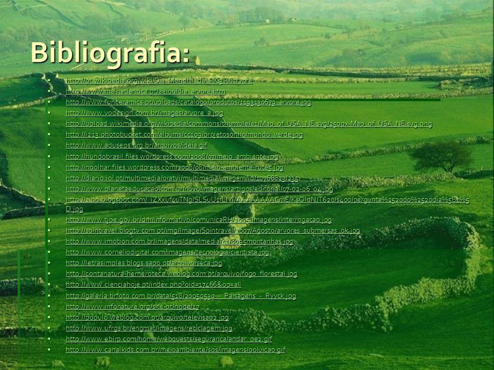 Bibliografia: http://pt.wikipedia.org/wiki/Dia_Mundial_da_%C3%81rvore
