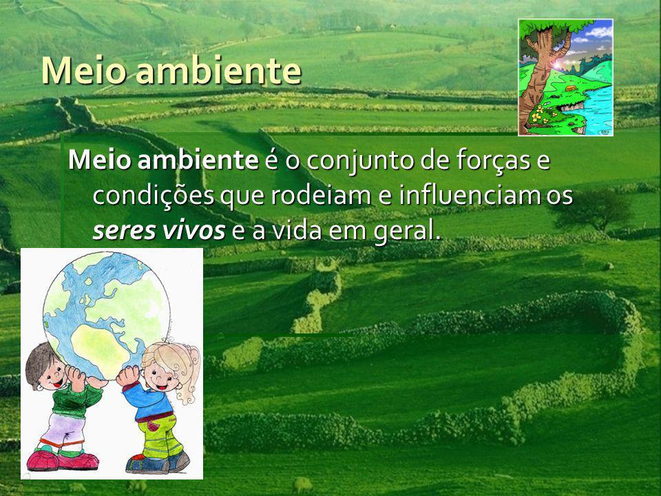 Meio ambiente Meio ambiente é o conjunto de forças e condições que rodeiam e influenciam os seres vivos e a vida em geral.