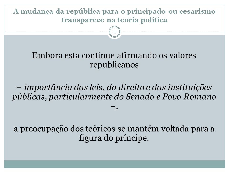 A mudança da república para o principado ou cesarismo transparece na teoria política