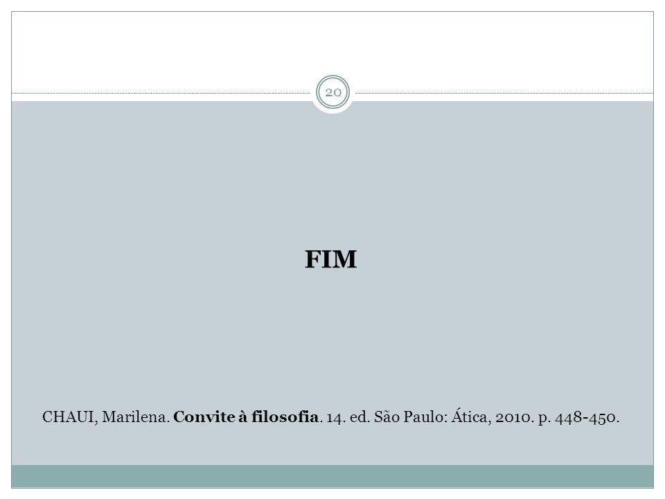 FIM CHAUI, Marilena. Convite à filosofia. 14. ed. São Paulo: Ática, 2010. p. 448-450.
