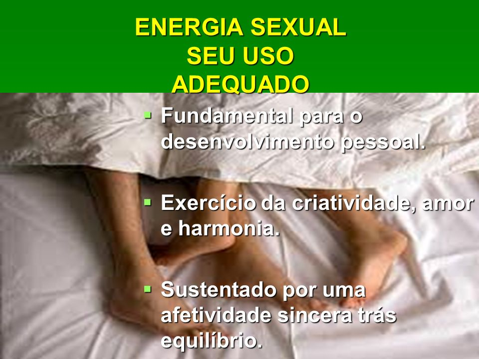ENERGIA SEXUAL SEU USO ADEQUADO