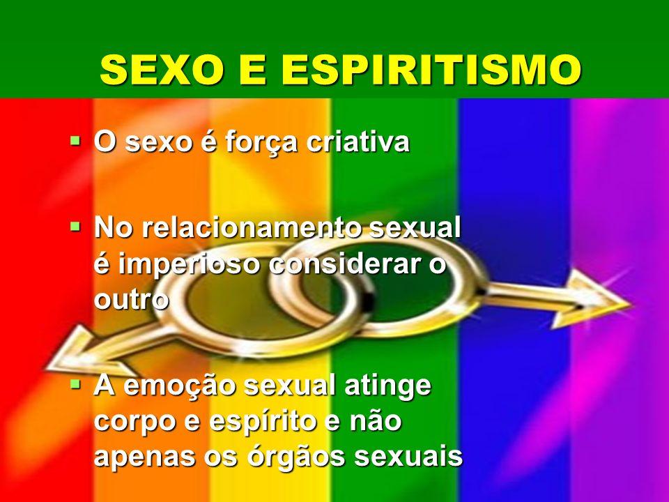 SEXO E ESPIRITISMO O sexo é força criativa