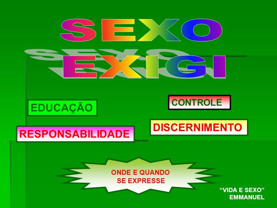 SEXO EXIGI EDUCAÇÃO DISCERNIMENTO RESPONSABILIDADE CONTROLE
