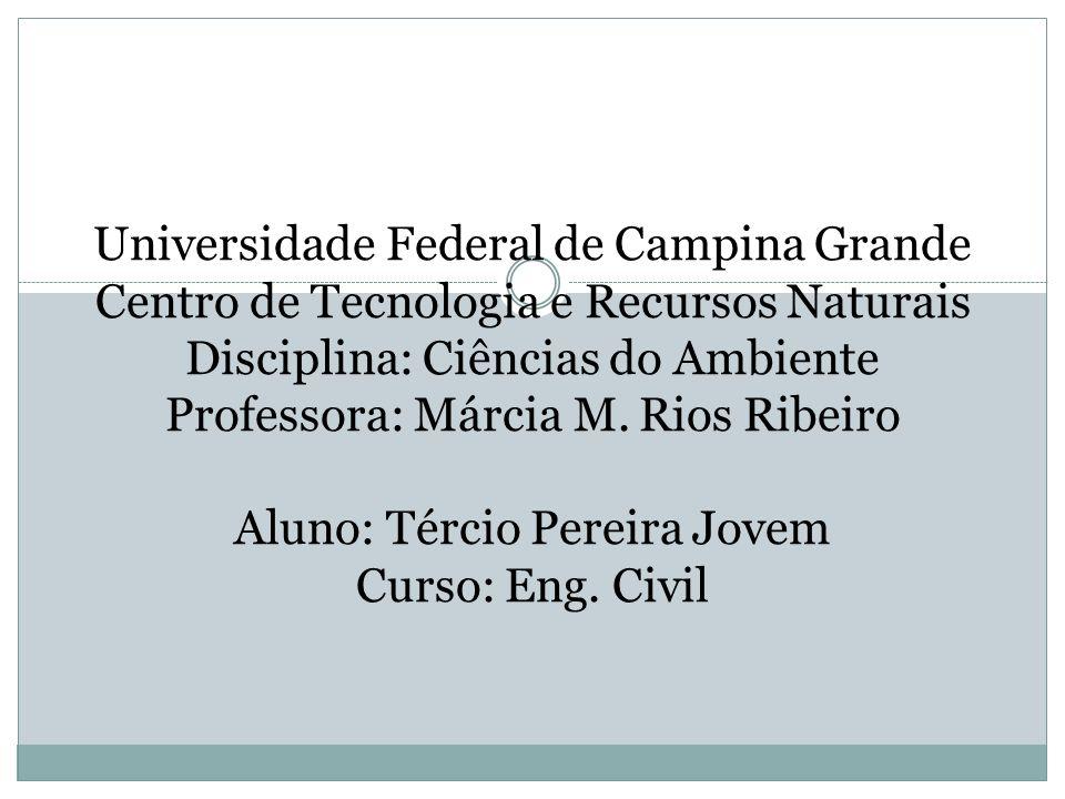 Universidade Federal de Campina Grande Centro de Tecnologia e Recursos Naturais Disciplina: Ciências do Ambiente Professora: Márcia M.