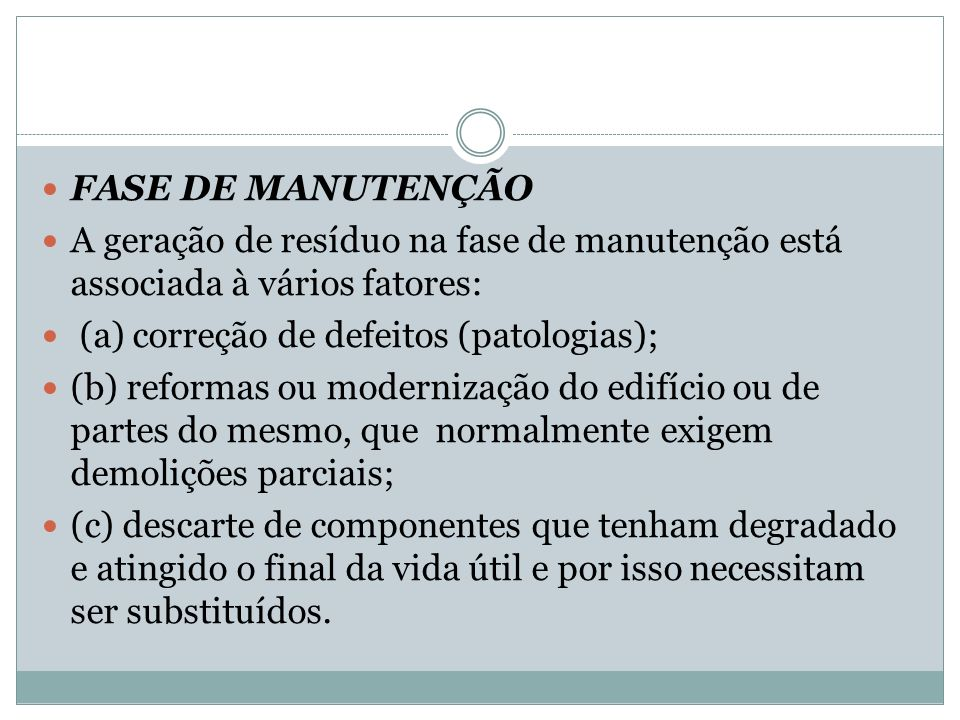 FASE DE MANUTENÇÃO A geração de resíduo na fase de manutenção está associada à vários fatores: (a) correção de defeitos (patologias);