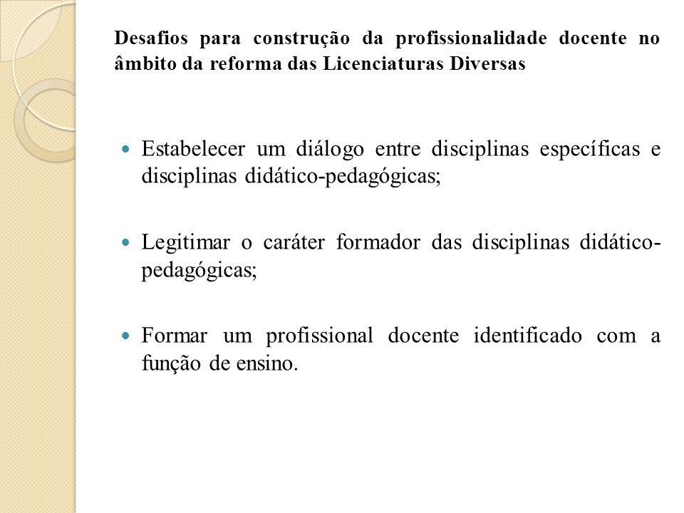 Legitimar o caráter formador das disciplinas didático- pedagógicas;