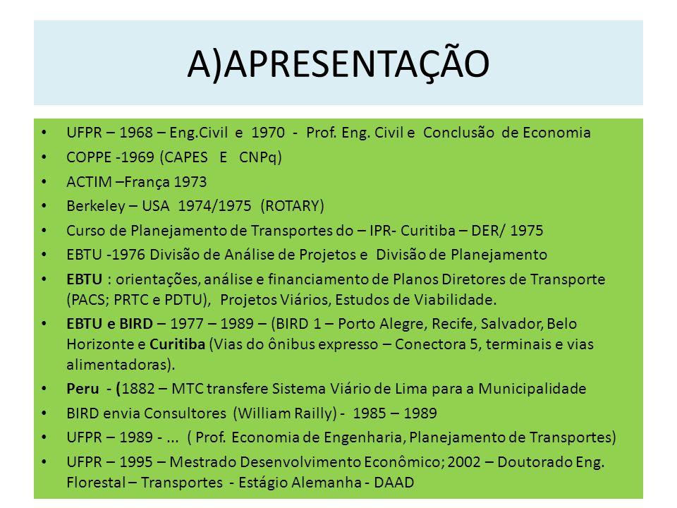 A)APRESENTAÇÃO UFPR – 1968 – Eng.Civil e 1970 - Prof. Eng. Civil e Conclusão de Economia. COPPE -1969 (CAPES E CNPq)