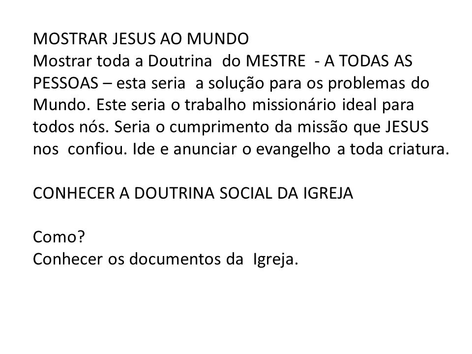 MOSTRAR JESUS AO MUNDO Mostrar toda a Doutrina do MESTRE - A TODAS AS PESSOAS – esta seria a solução para os problemas do.