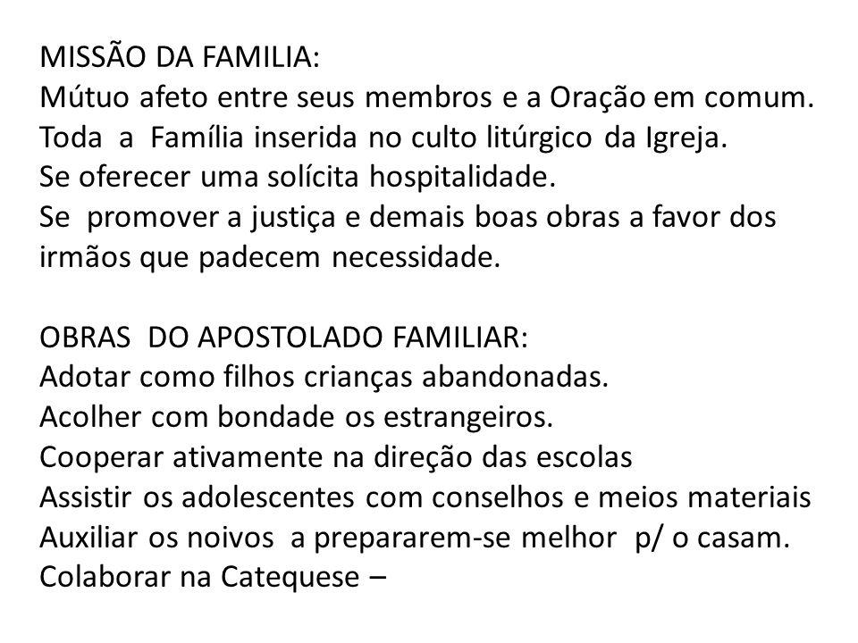 MISSÃO DA FAMILIA: Mútuo afeto entre seus membros e a Oração em comum. Toda a Família inserida no culto litúrgico da Igreja.