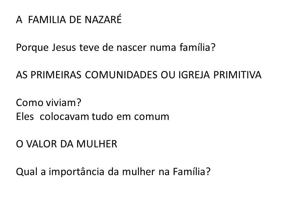 A FAMILIA DE NAZARÉ Porque Jesus teve de nascer numa família AS PRIMEIRAS COMUNIDADES OU IGREJA PRIMITIVA.