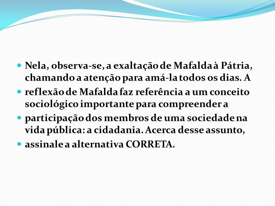 Nela, observa-se, a exaltação de Mafalda à Pátria, chamando a atenção para amá-la todos os dias. A