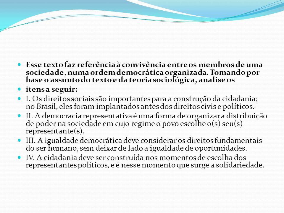 Esse texto faz referência à convivência entre os membros de uma sociedade, numa ordem democrática organizada. Tomando por base o assunto do texto e da teoria sociológica, analise os