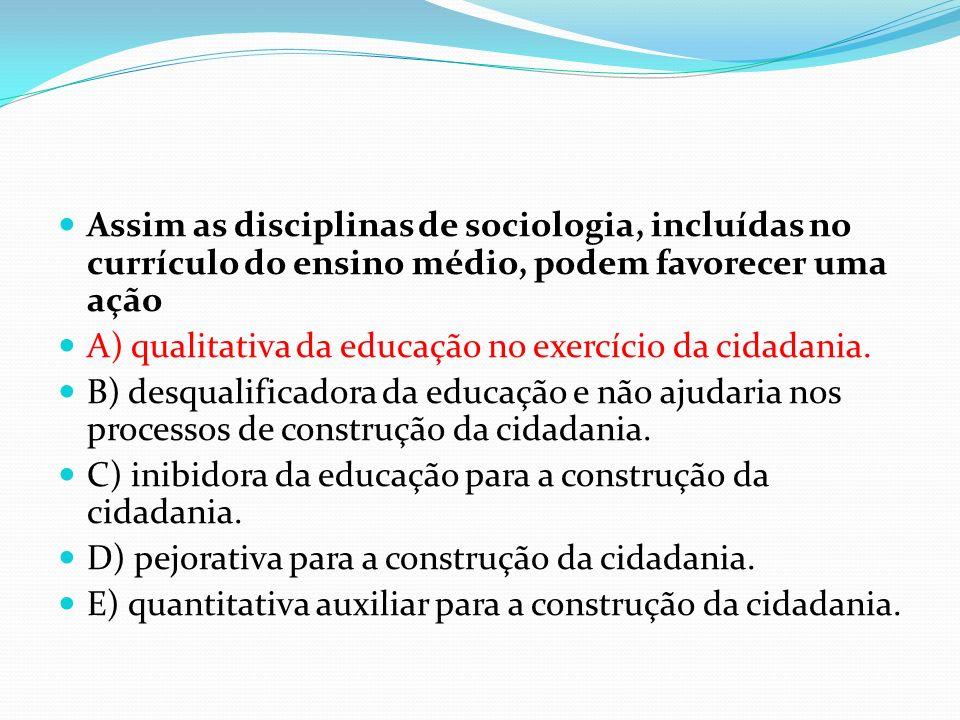 Assim as disciplinas de sociologia, incluídas no currículo do ensino médio, podem favorecer uma ação