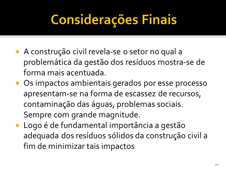 Considerações Finais A construção civil revela-se o setor no qual a problemática da gestão dos resíduos mostra-se de forma mais acentuada.