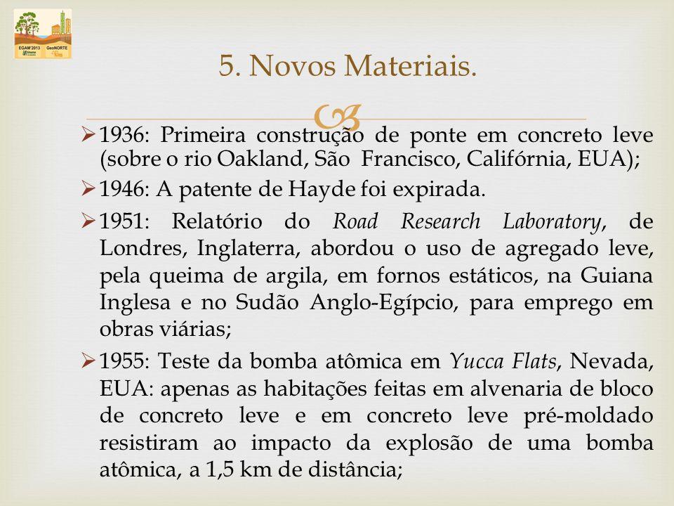 5. Novos Materiais. 1936: Primeira construção de ponte em concreto leve (sobre o rio Oakland, São Francisco, Califórnia, EUA);