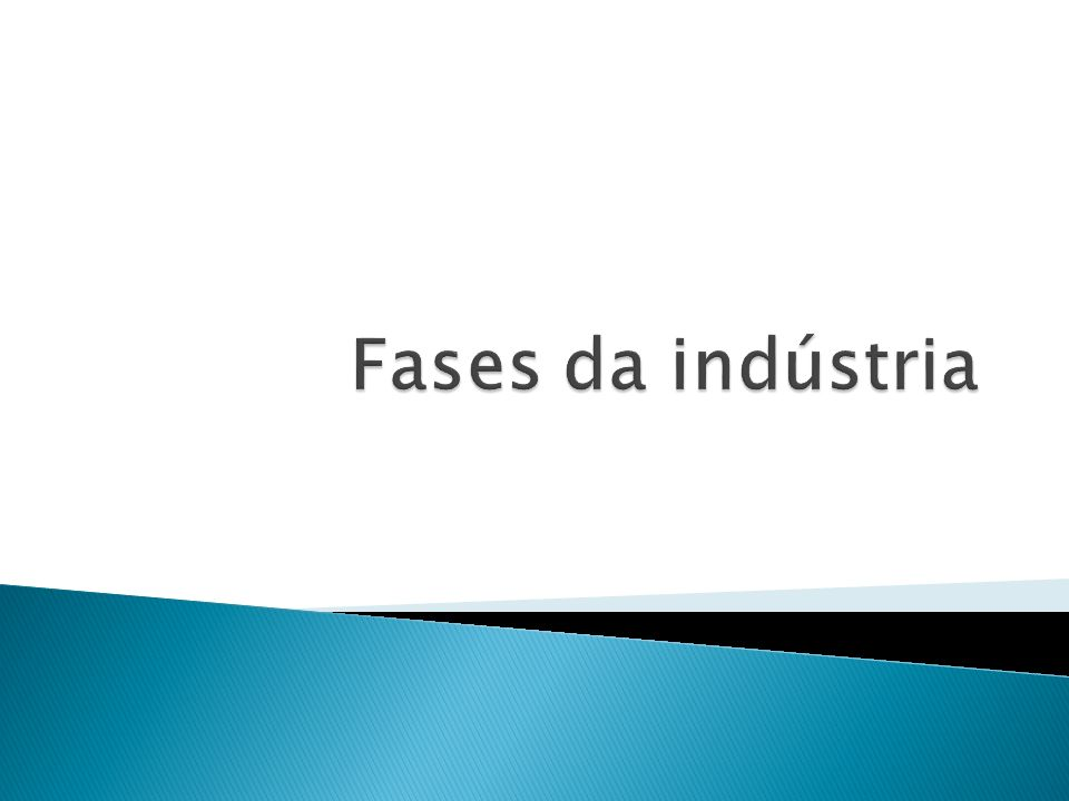 Fases da indústria