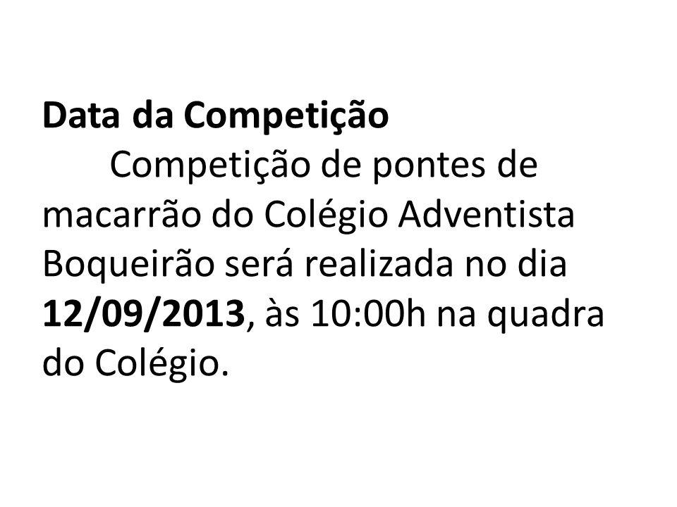 Data da Competição Competição de pontes de macarrão do Colégio Adventista Boqueirão será realizada no dia 12/09/2013, às 10:00h na quadra do Colégio.