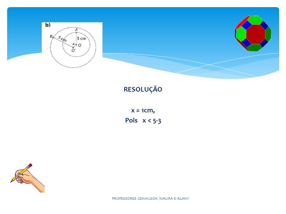 RESOLUÇÃO x = 1cm, Pois x < 5-3