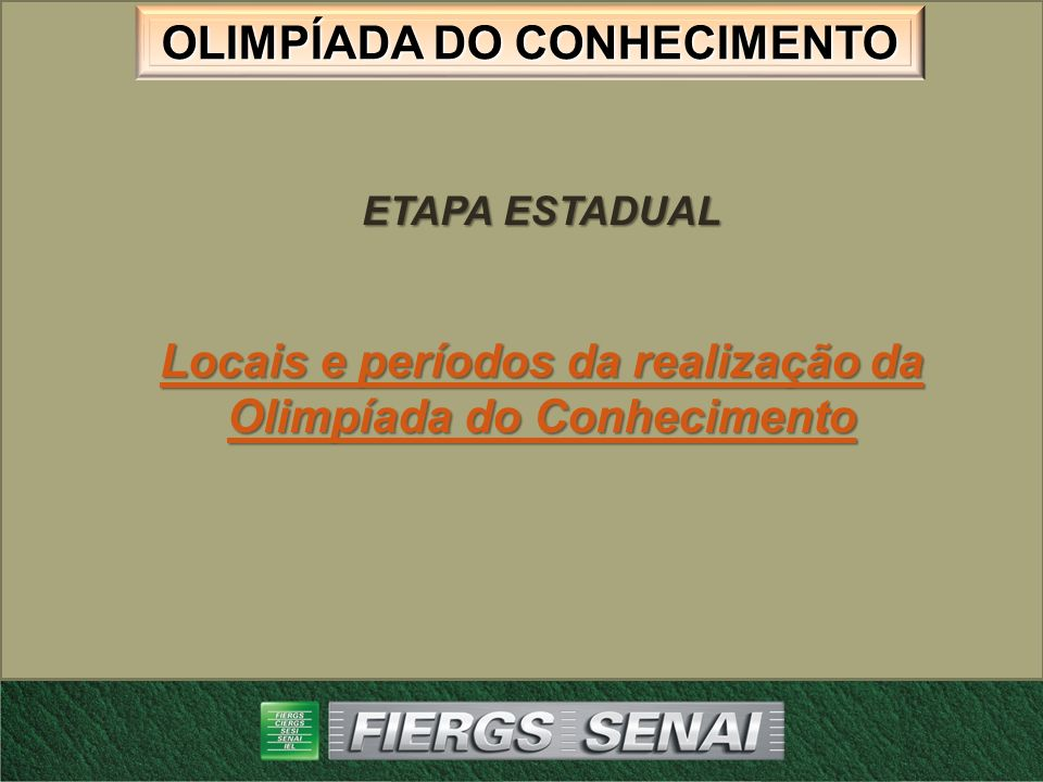 Locais e períodos da realização da Olimpíada do Conhecimento