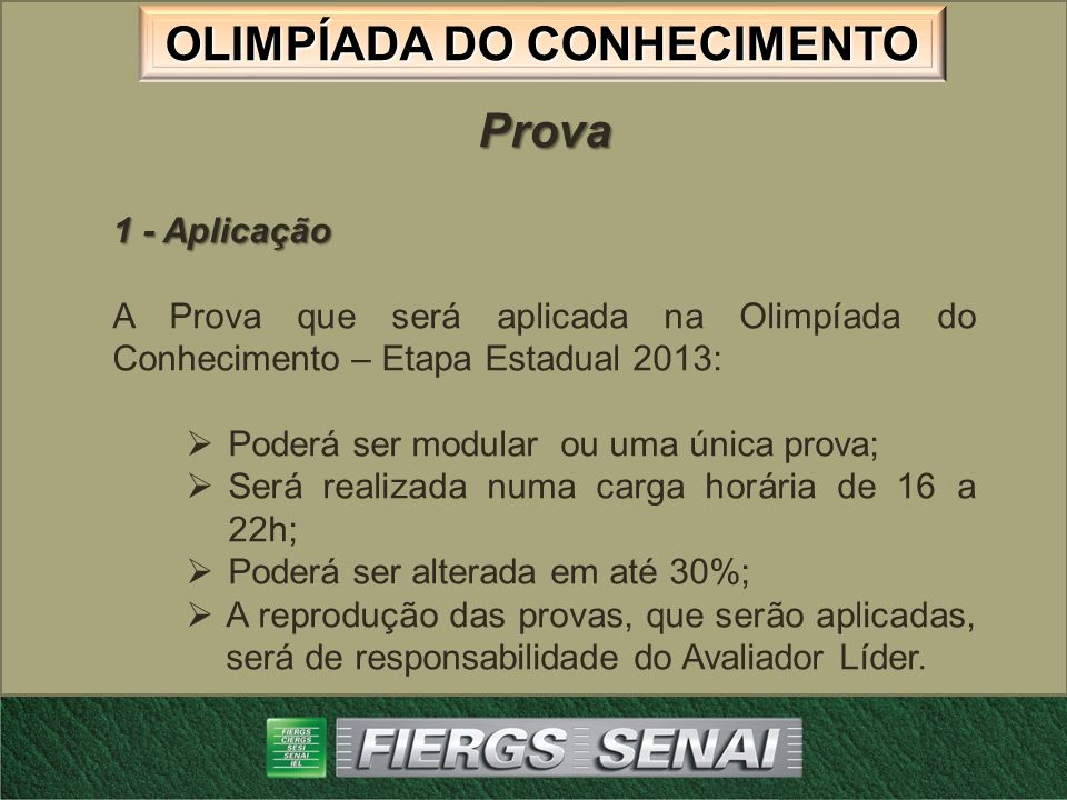 Prova 1 - Aplicação. A Prova que será aplicada na Olimpíada do Conhecimento – Etapa Estadual 2013: