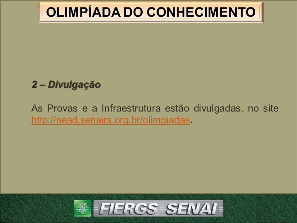 2 – Divulgação As Provas e a Infraestrutura estão divulgadas, no site http://nead.senairs.org.br/olimpiadas.