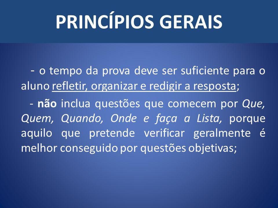 PRINCÍPIOS GERAIS - o tempo da prova deve ser suficiente para o aluno refletir, organizar e redigir a resposta;