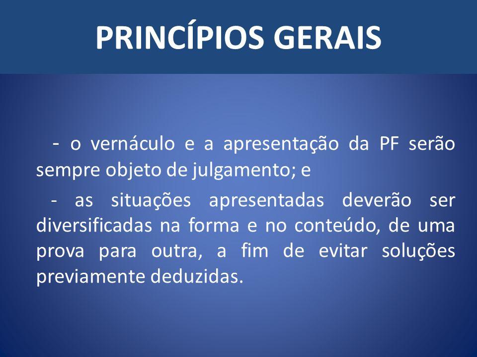 PRINCÍPIOS GERAIS - o vernáculo e a apresentação da PF serão sempre objeto de julgamento; e.