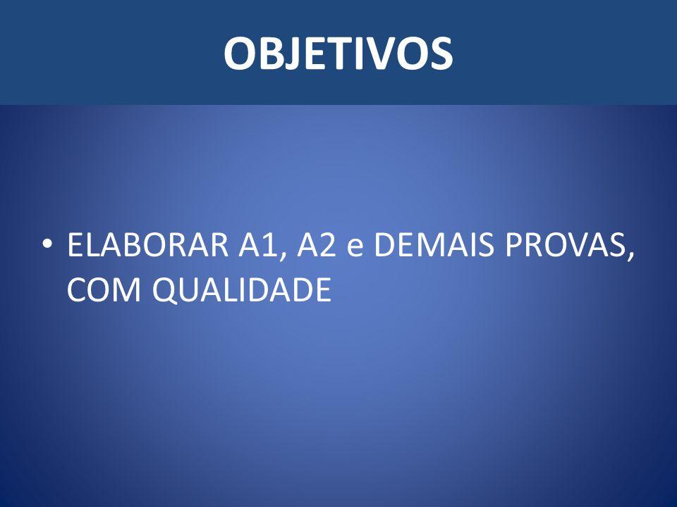 OBJETIVOS ELABORAR A1, A2 e DEMAIS PROVAS, COM QUALIDADE