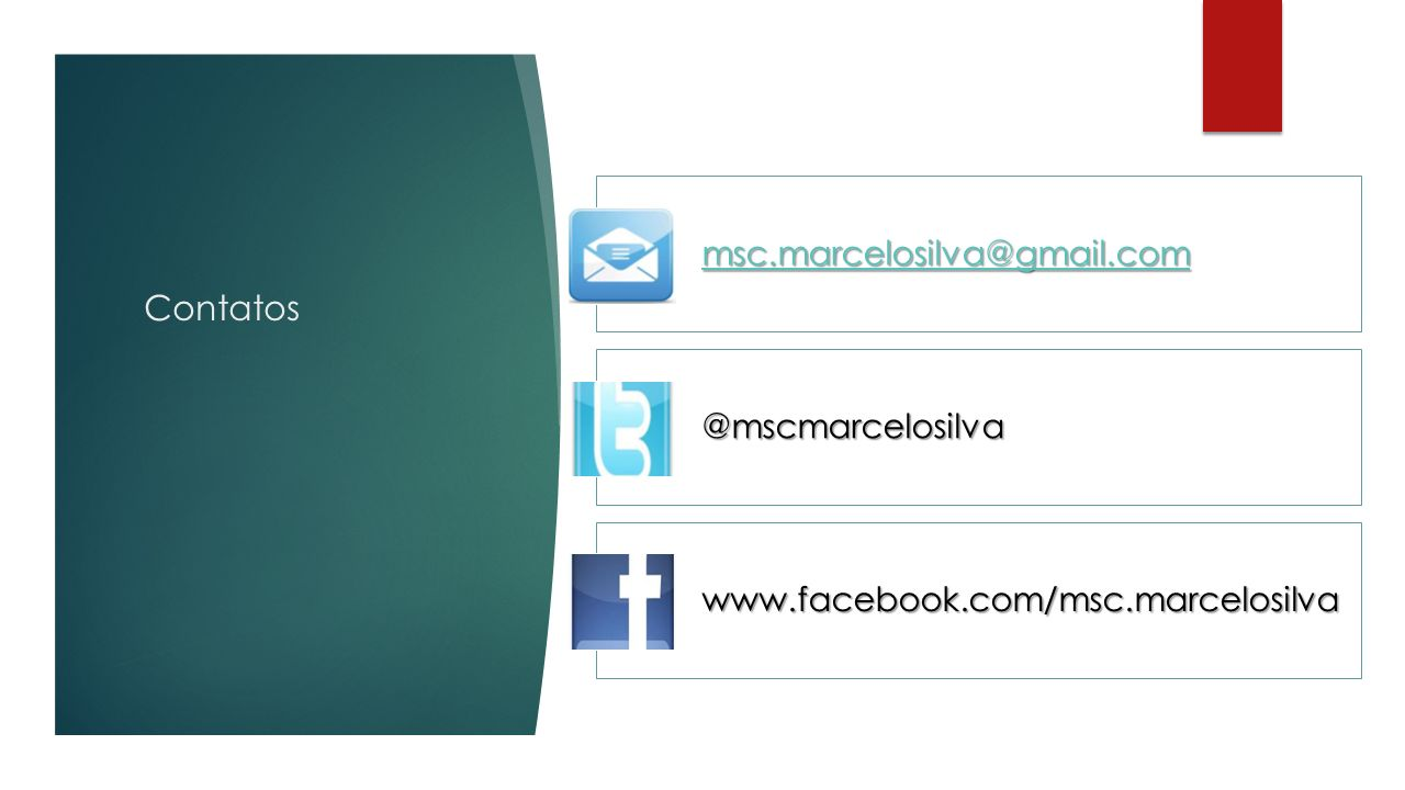 Contatos msc.marcelosilva@gmail.com @mscmarcelosilva