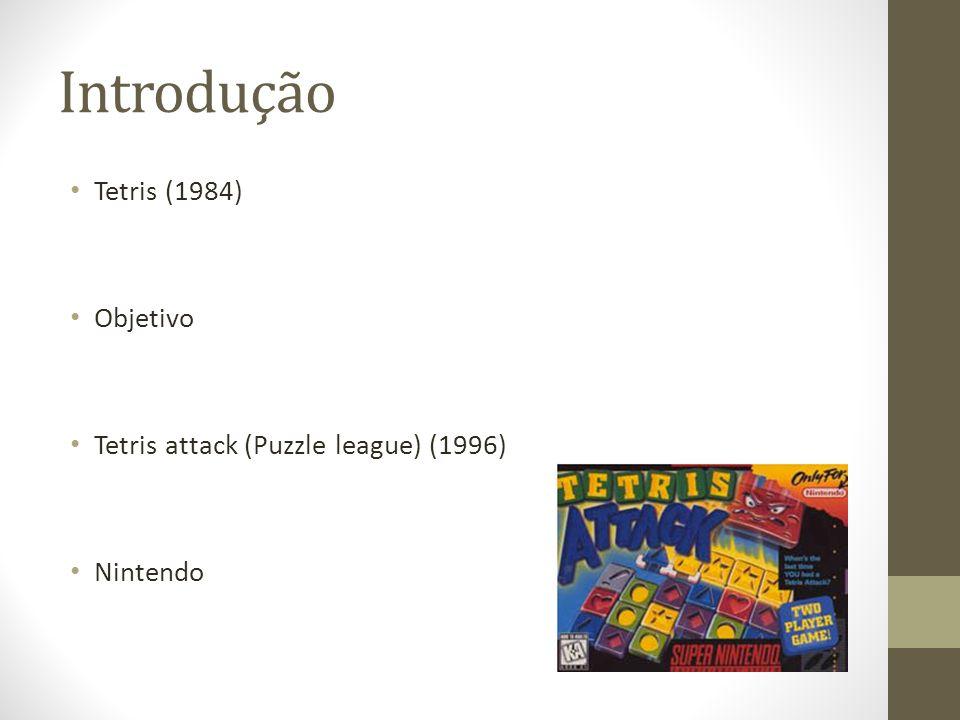 Introdução Tetris (1984) Objetivo Tetris attack (Puzzle league) (1996)