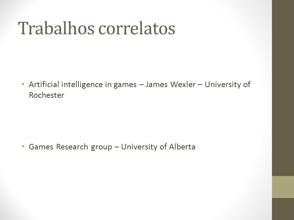 Trabalhos correlatos Artificial intelligence in games – James Wexler – University of Rochester.