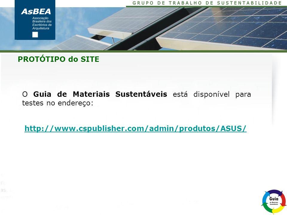 PROTÓTIPO do SITE O Guia de Materiais Sustentáveis está disponível para testes no endereço: http://www.cspublisher.com/admin/produtos/ASUS/