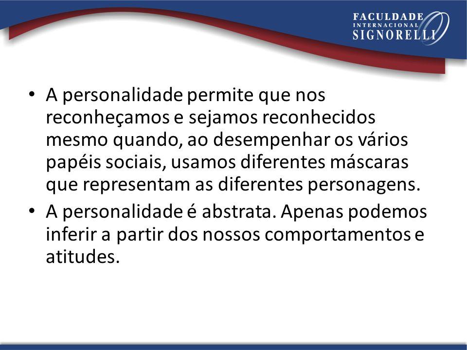 A personalidade permite que nos reconheçamos e sejamos reconhecidos mesmo quando, ao desempenhar os vários papéis sociais, usamos diferentes máscaras que representam as diferentes personagens.