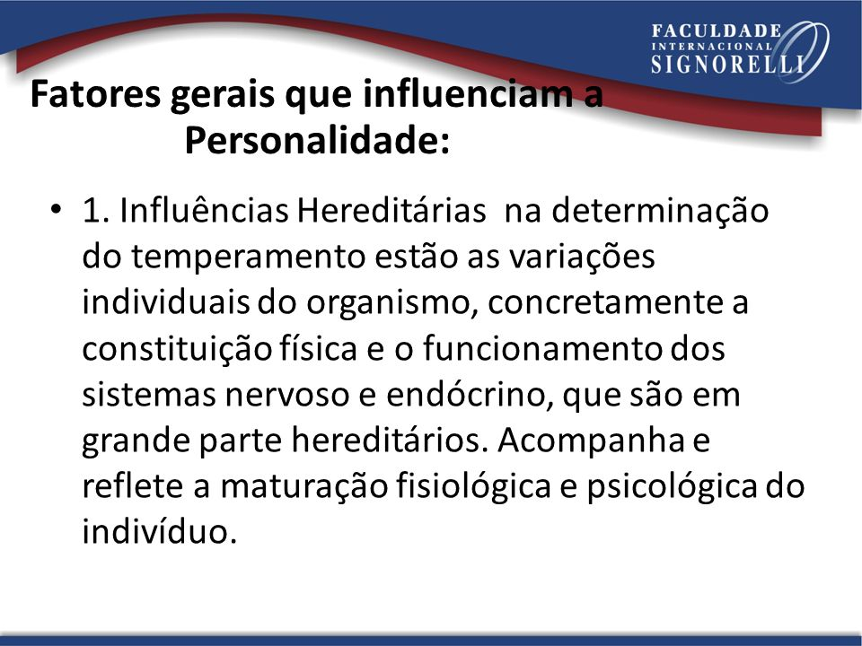Fatores gerais que influenciam a Personalidade: