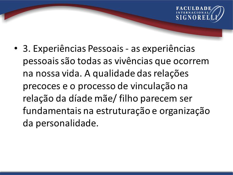3. Experiências Pessoais - as experiências pessoais são todas as vivências que ocorrem na nossa vida.