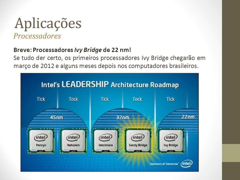 Aplicações Processadores Breve: Processadores Ivy Bridge de 22 nm!