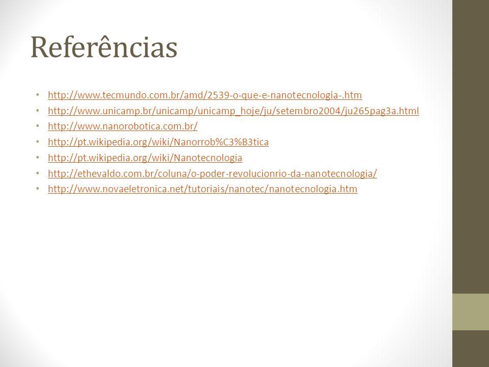 Referências http://www.tecmundo.com.br/amd/2539-o-que-e-nanotecnologia-.htm.