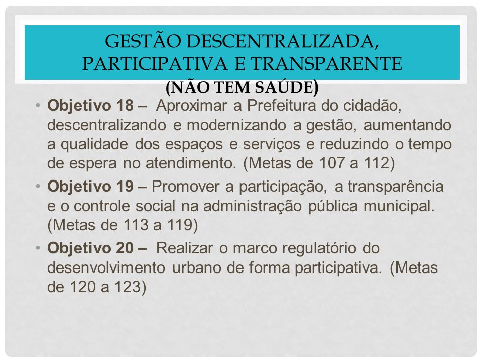 GESTÃO DESCENTRALIZADA, PARTICIPATIVA E TRANSPARENTE (não tem saúde)