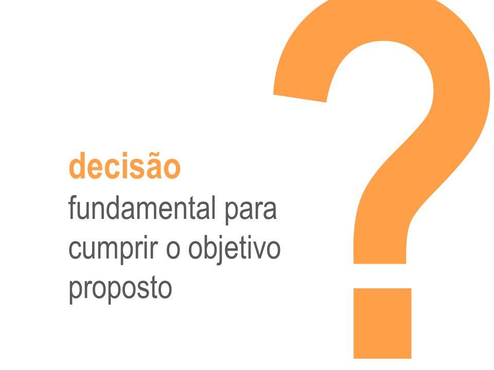 decisão fundamental para cumprir o objetivo proposto