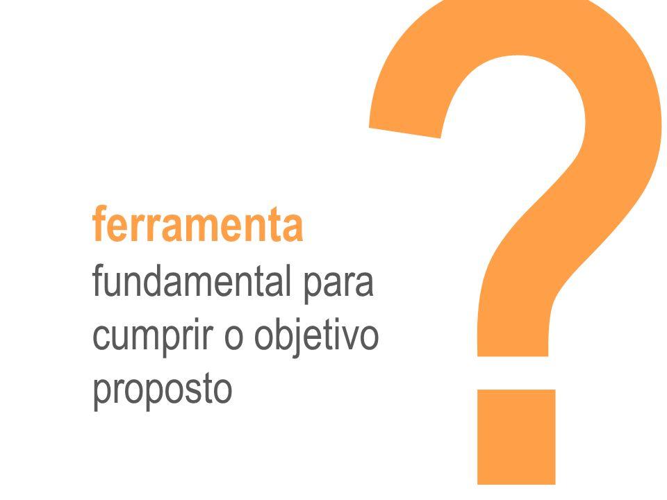 ferramenta fundamental para cumprir o objetivo proposto
