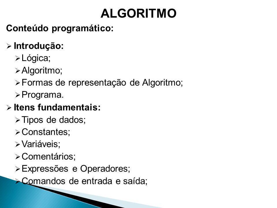 ALGORITMO Conteúdo programático: Introdução: Lógica; Algoritmo;