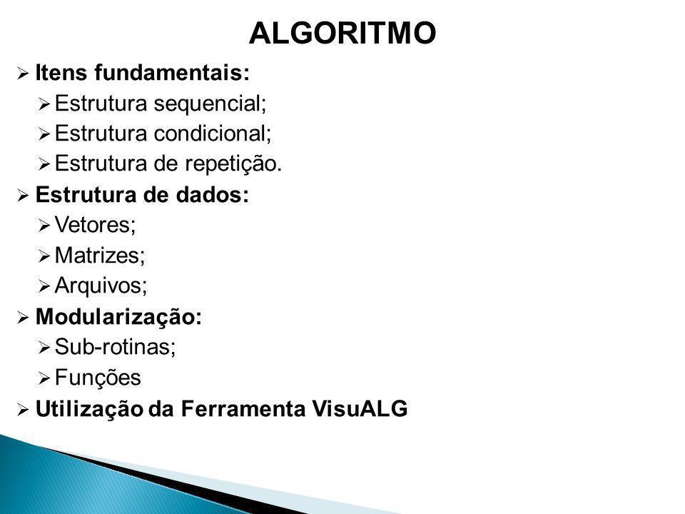 ALGORITMO Itens fundamentais: Estrutura sequencial;